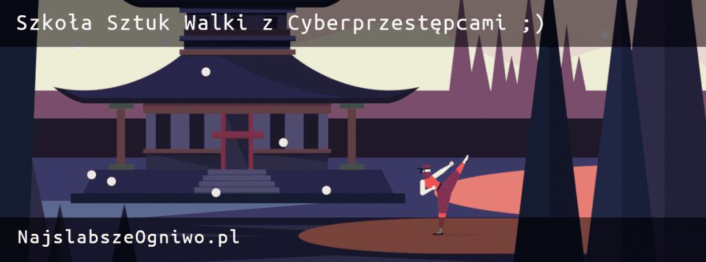 Szkoła Sztuk Walki z Cyberprzestępcami NajslabszeOgniwo.pl